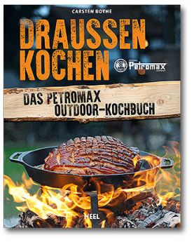 Petromax Draußen Kochen - das Petromax Outdoor-Kochbuch