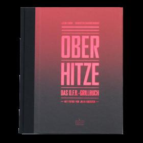 Otto Wilde | OBERHITZE: Das O.F.B. Grillbuch
